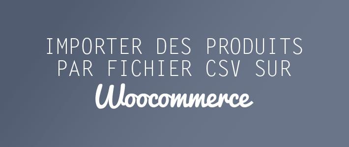 Import de produits par CSV sur WooCommerce